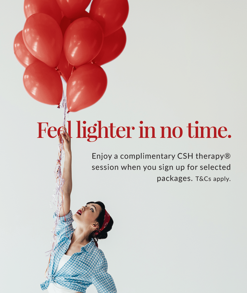 Enjoy 1 complimentary session of CSH therapy when you sign up for selected packages. T&Cs apply.