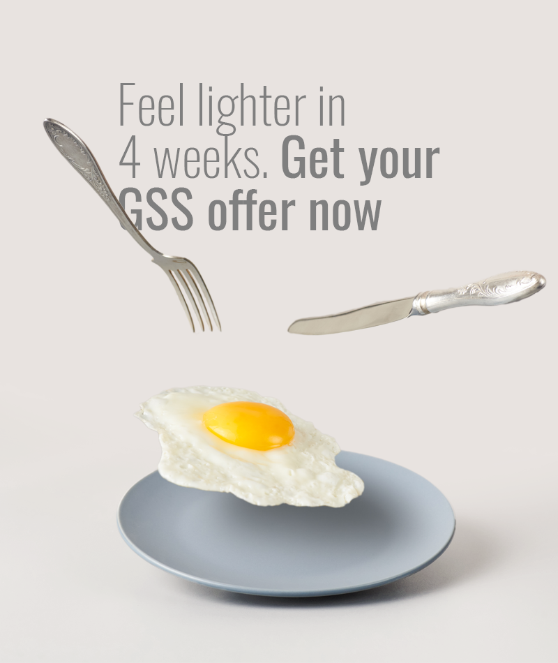 Feel lighter in 4 weeks. Get your GSS offer now